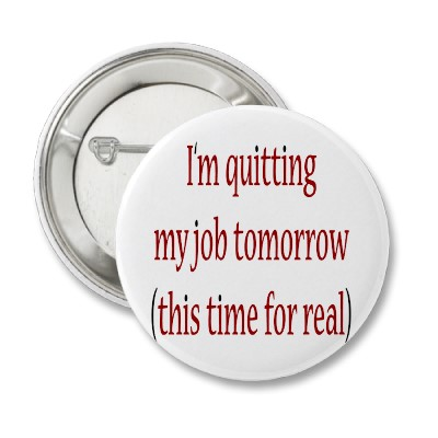 im_quitting_my_job_tomorrow_this_time_for_real_button-p145867601378719819en8go_400