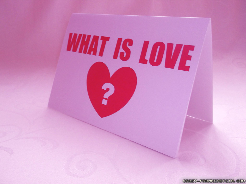 What Is Love Wallpapers 1024x768