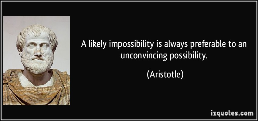 quote-a-likely-impossibility-is-always-preferable-to-an-unconvincing-possibility-aristotle-280993