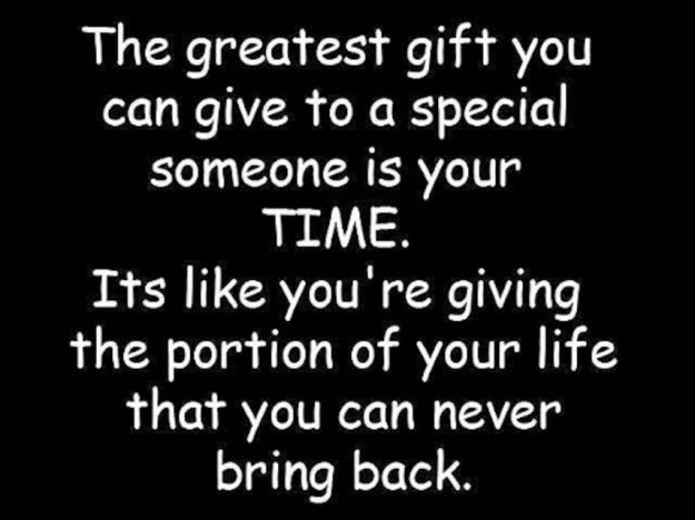the-greatest-gift-you-can-give-to-a-special-someone-is-your-time-its-like-youre-giving-the-portion-of-your-life-that-you-can-never-bring-back-2