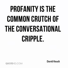 david-keuck-quote-profanity-is-the-common-crutch-of-the-conversational
