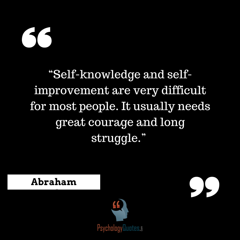 """""""Self-knowledge-and-self-improvement-are-very-difficult-for-most-people.-It-usually-needs-great-courage-and-long-struggle.""""-Abraham-Maslow-psychology-quotes"""