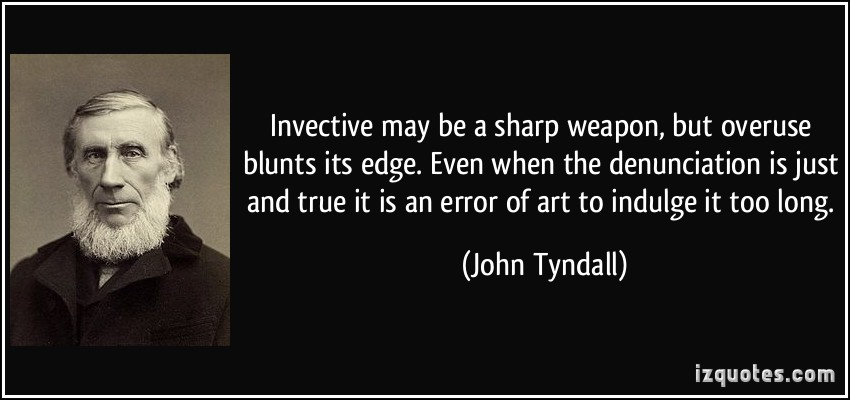 quote-invective-may-be-a-sharp-weapon-but-overuse-blunts-its-edge-even-when-the-denunciation-is-just-john-tyndall-367305
