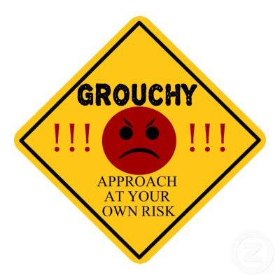grouchy