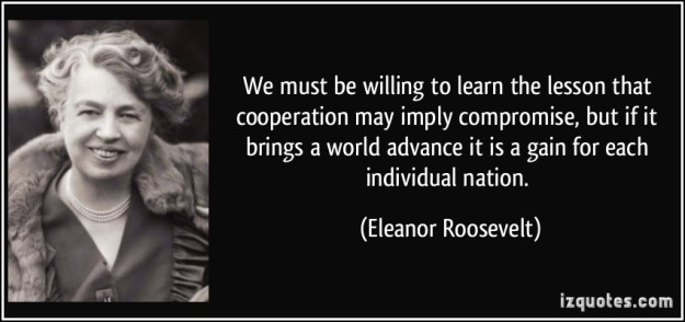 quote-we-must-be-willing-to-learn-the-lesson-that-cooperation-may-imply-compromise-but-if-it-brings-a-eleanor-roosevelt-332665