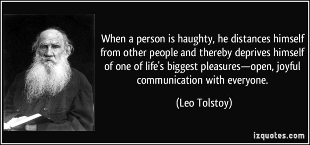 quote-when-a-person-is-haughty-he-distances-himself-from-other-people-and-thereby-deprives-himself-of-leo-tolstoy-273441