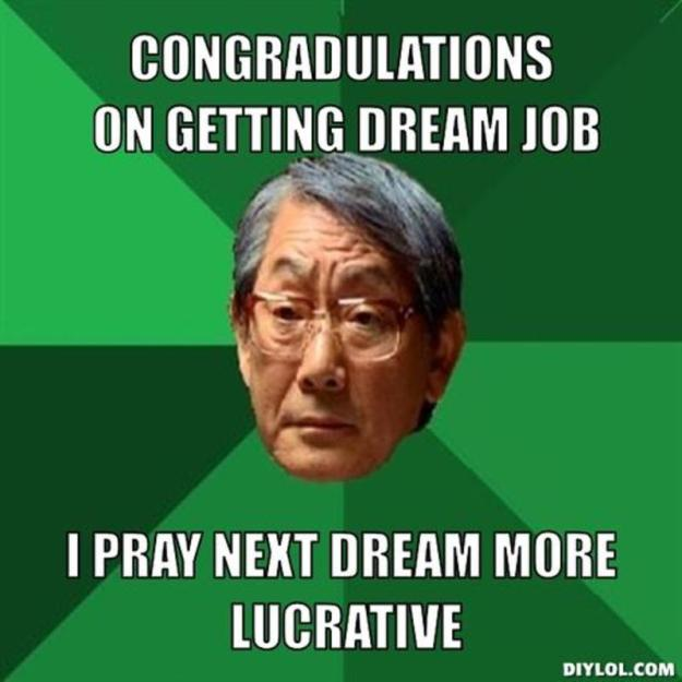 resized_high-expectations-asian-father-meme-generator-congradulations-on-getting-dream-job-i-pray-next-dream-more-lucrative-00423f