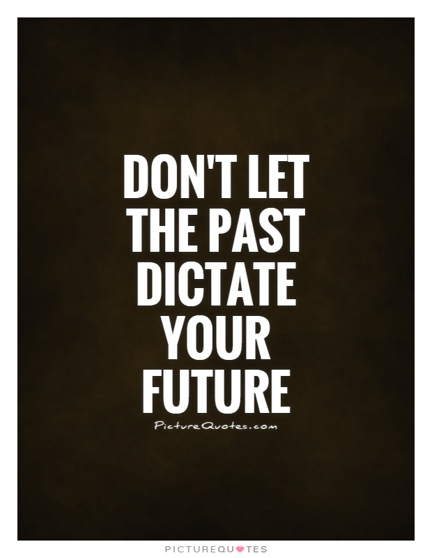 dont-let-the-past-dictate-your-future-quote-1
