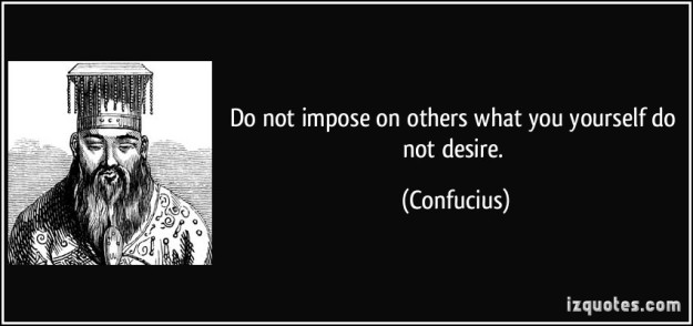 quote-do-not-impose-on-others-what-you-yourself-do-not-desire-confucius-40951