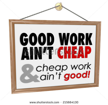 stock-photo-good-work-ain-t-cheap-words-on-a-hanging-store-sign-as-a-motto-for-great-quality-service-at-a-fair-215664130