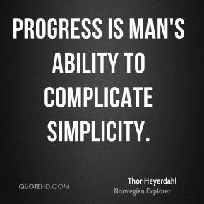 thor-heyerdahl-explorer-progress-is-mans-ability-to-complicate