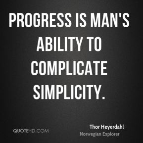thor-heyerdahl-explorer-progress-is-mans-ability-to-complicate