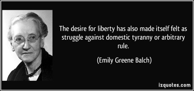 quote-the-desire-for-liberty-has-also-made-itself-felt-as-struggle-against-domestic-tyranny-or-arbitrary-emily-greene-balch-10643