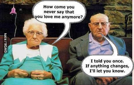 how-come-you-never-say-that-you-love-me-anymore-i-told-once-if-anything-changes-ill-let-you-know-old-couple