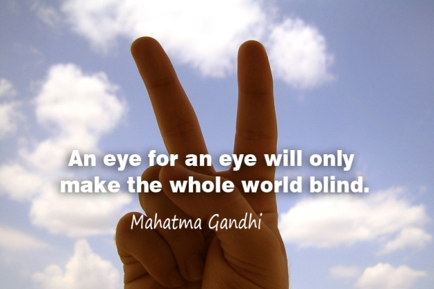 An-eye-for-an-eye-will-only-make-the-whole-world-blind